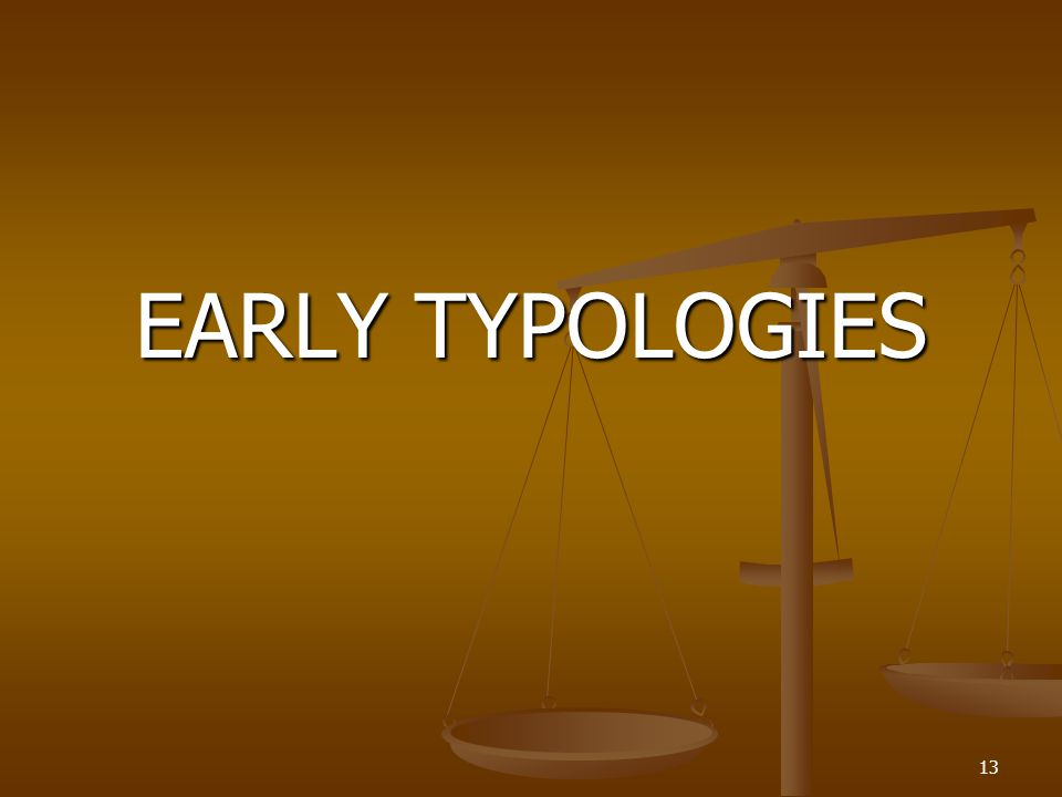 EARLY TYPOLOGIES 13