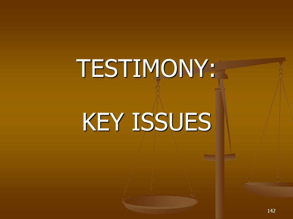TESTIMONY: KEY ISSUES 142