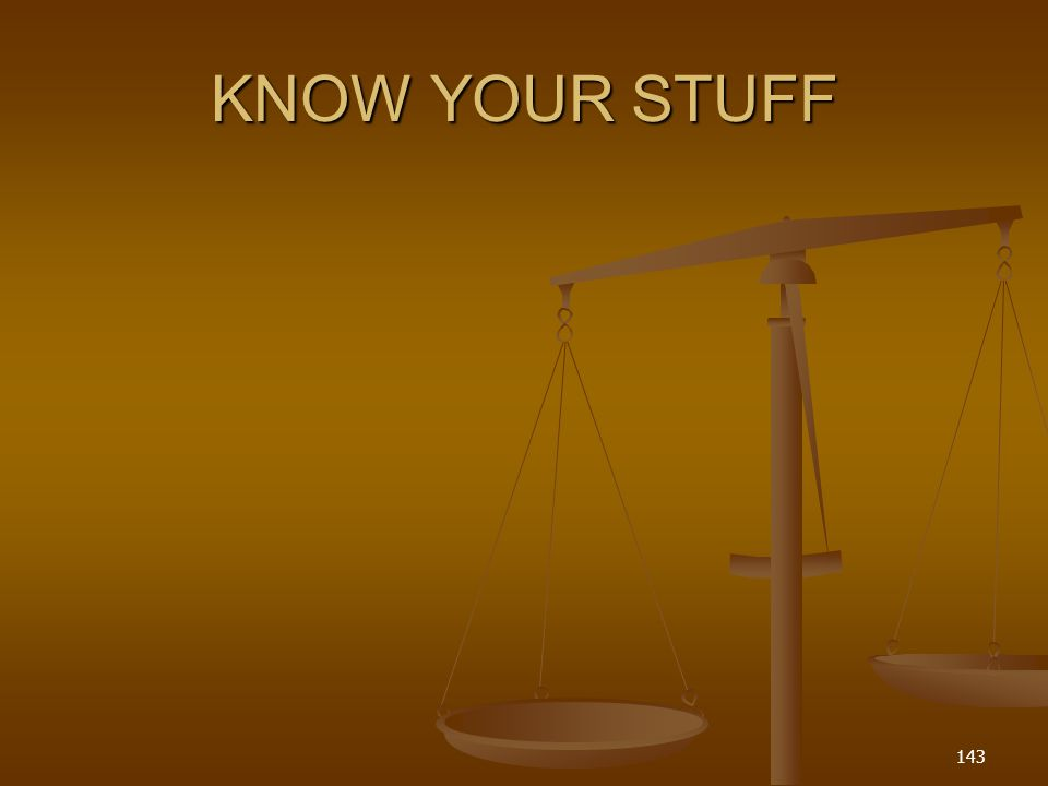 KNOW YOUR STUFF 143