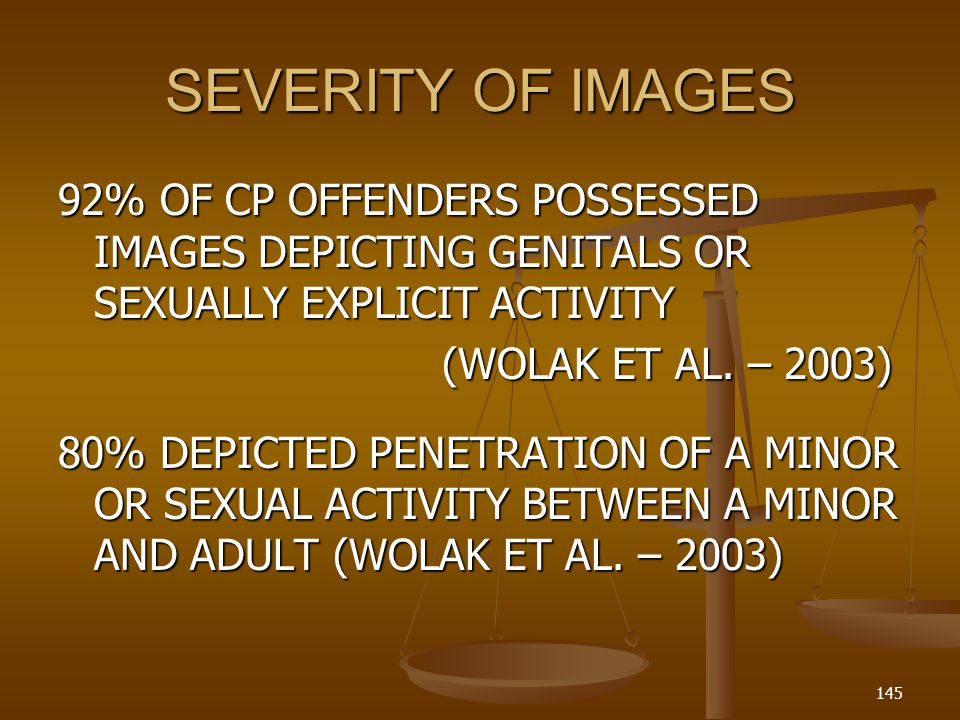 SEVERITY OF IMAGES 92% OF CP OFFENDERS POSSESSED IMAGES DEPICTING GENITALS OR SEXUALLY EXPLICIT ACTIVITY (WOLAK ET AL.