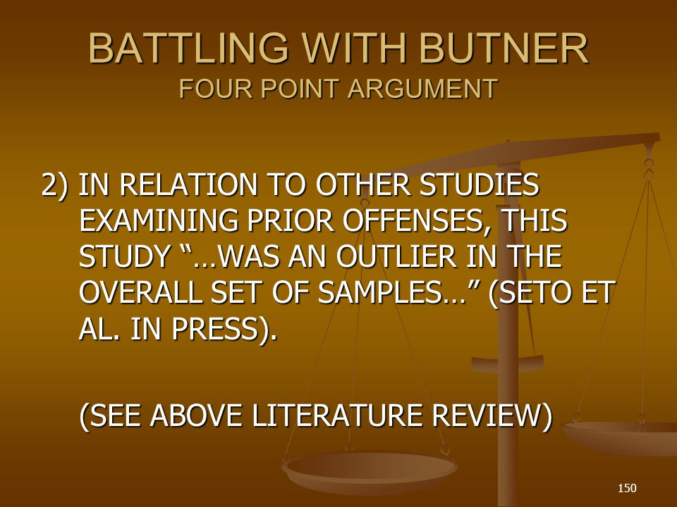 BATTLING WITH BUTNER FOUR POINT ARGUMENT 2) IN RELATION TO OTHER STUDIES EXAMINING PRIOR OFFENSES, THIS STUDY …WAS AN OUTLIER IN THE OVERALL SET OF SAMPLES… (SETO ET AL.