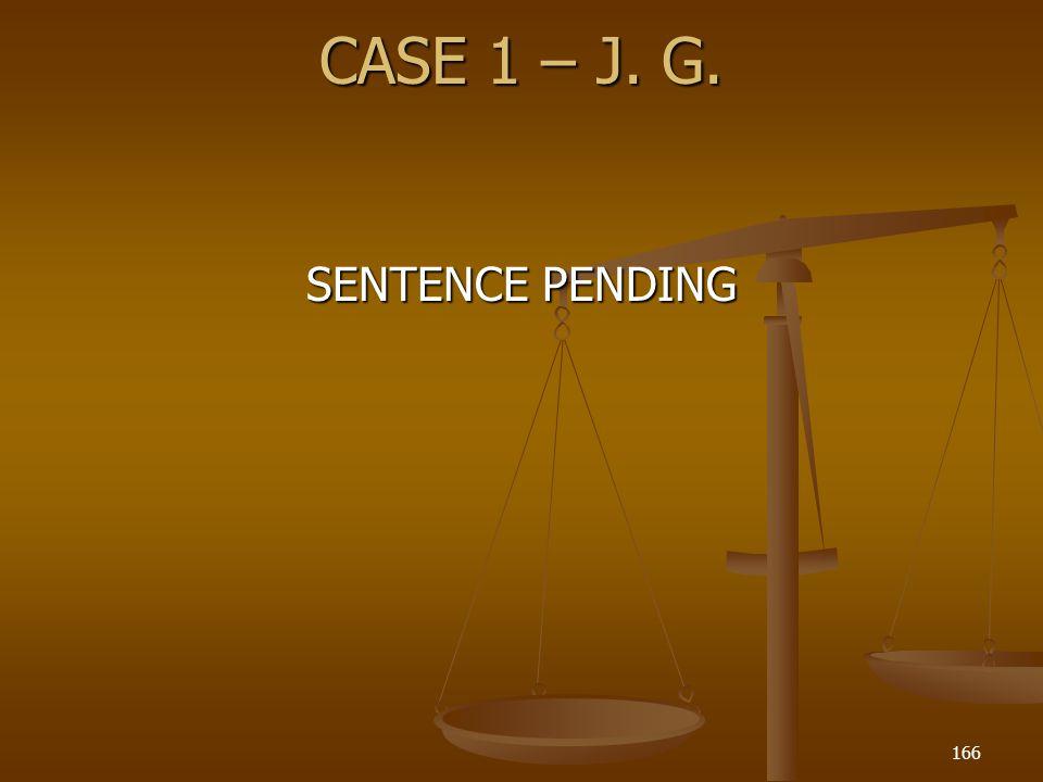 CASE 1 – J. G. 166 SENTENCE PENDING