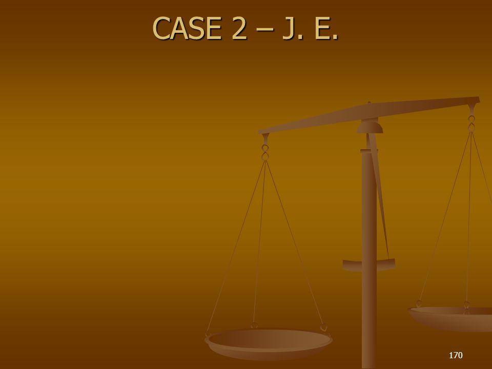 CASE 2 – J. E. 170