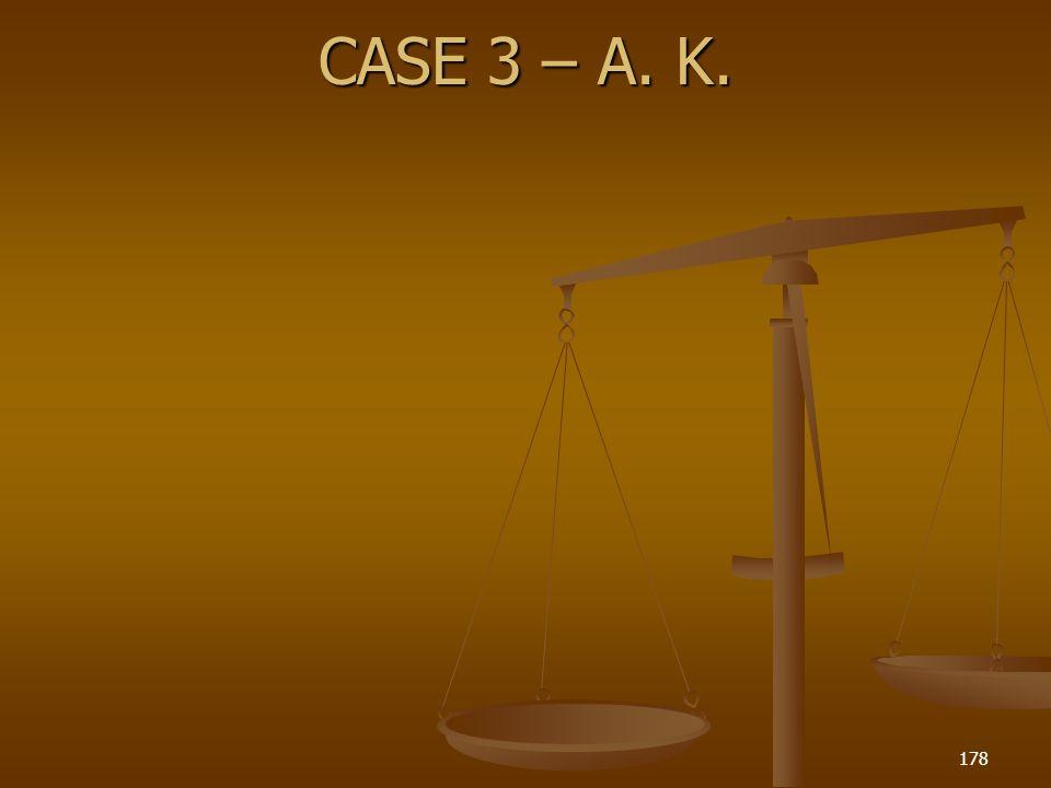 CASE 3 – A. K. 178