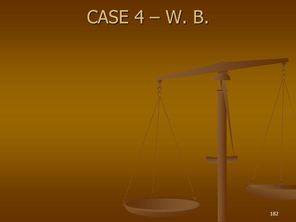 CASE 4 – W. B. 182