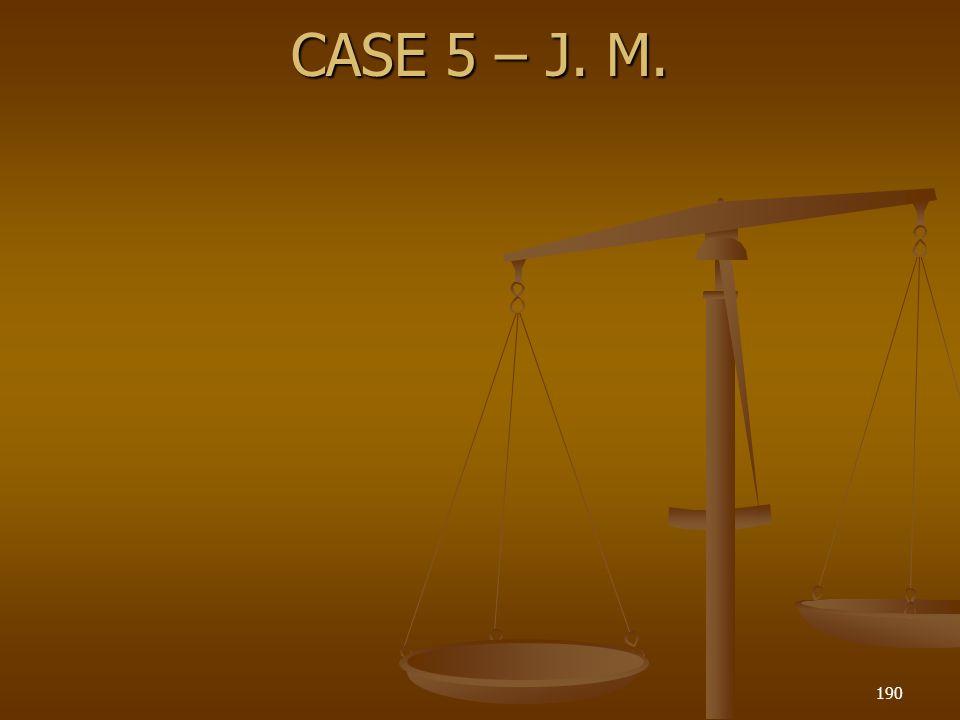 CASE 5 – J. M. 190