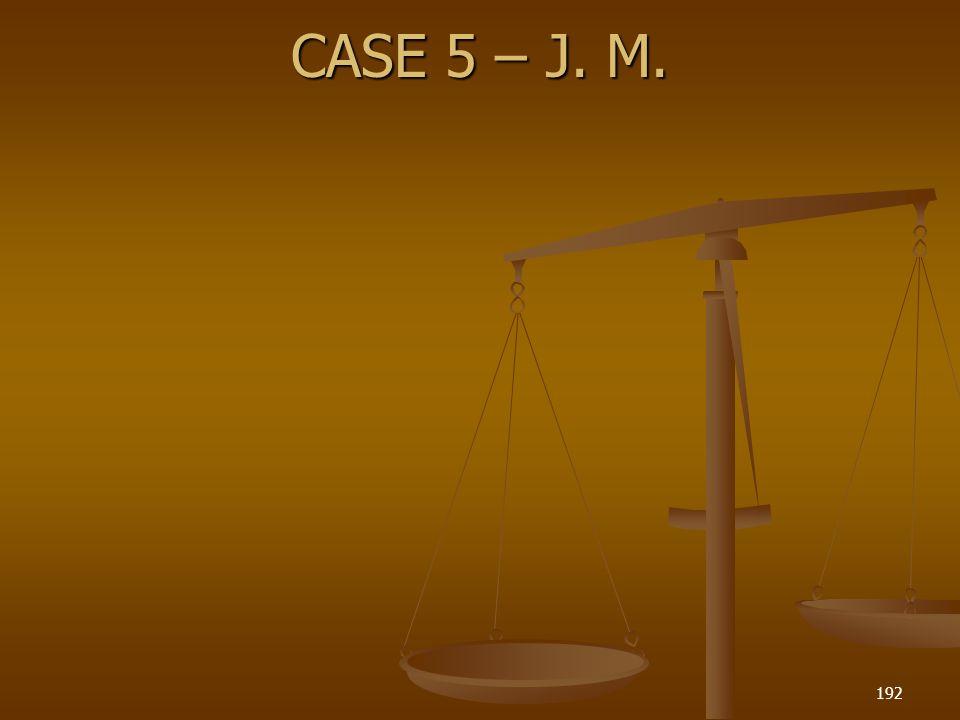 CASE 5 – J. M. 192