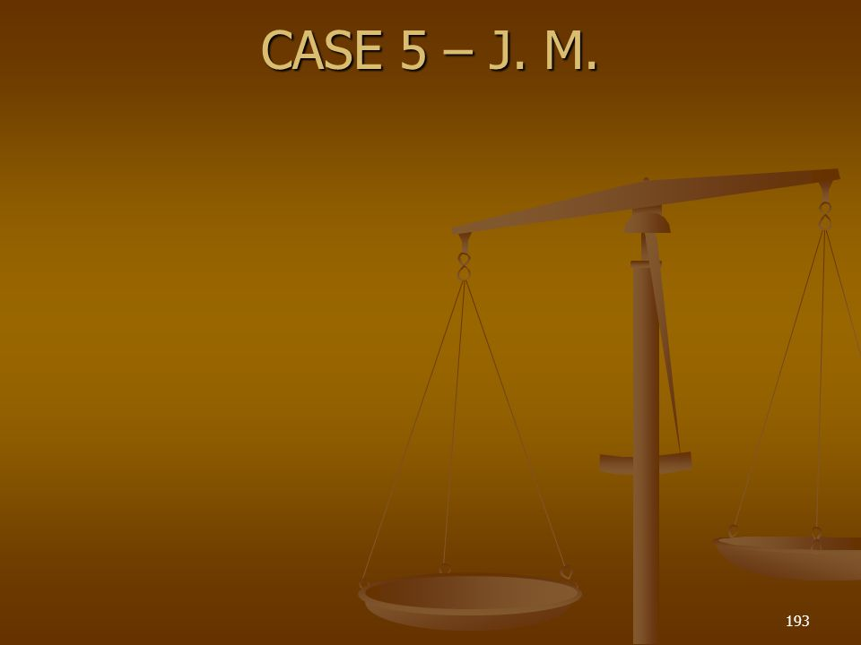 CASE 5 – J. M. 193