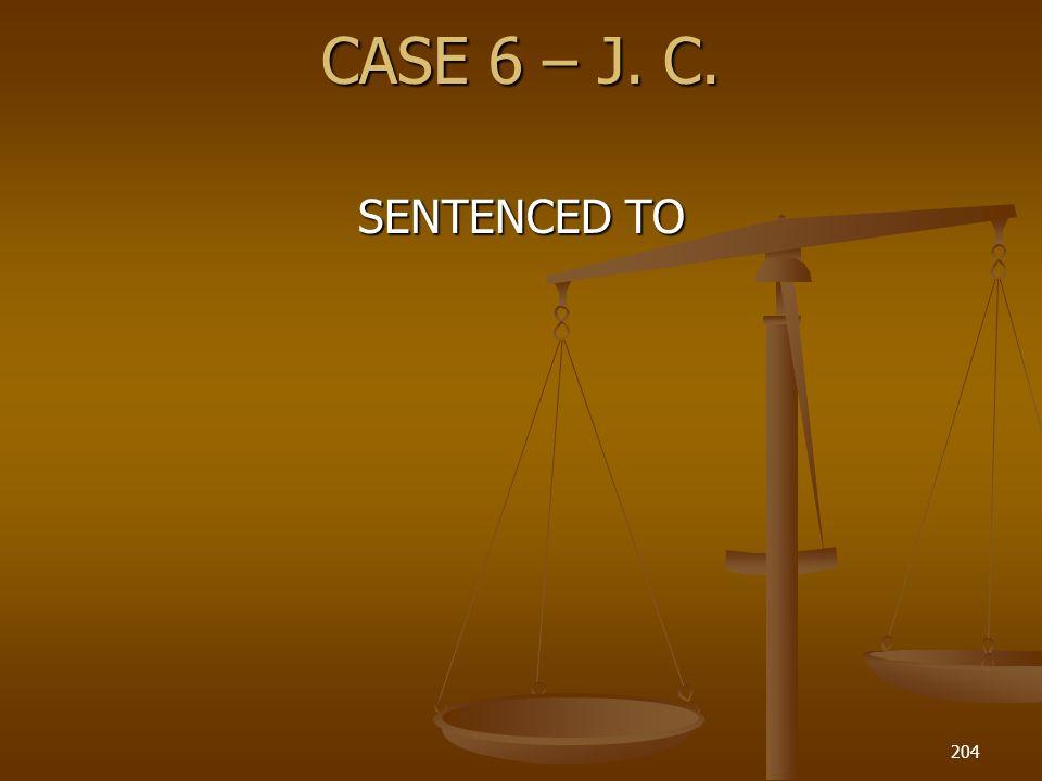CASE 6 – J. C. 204 SENTENCED TO