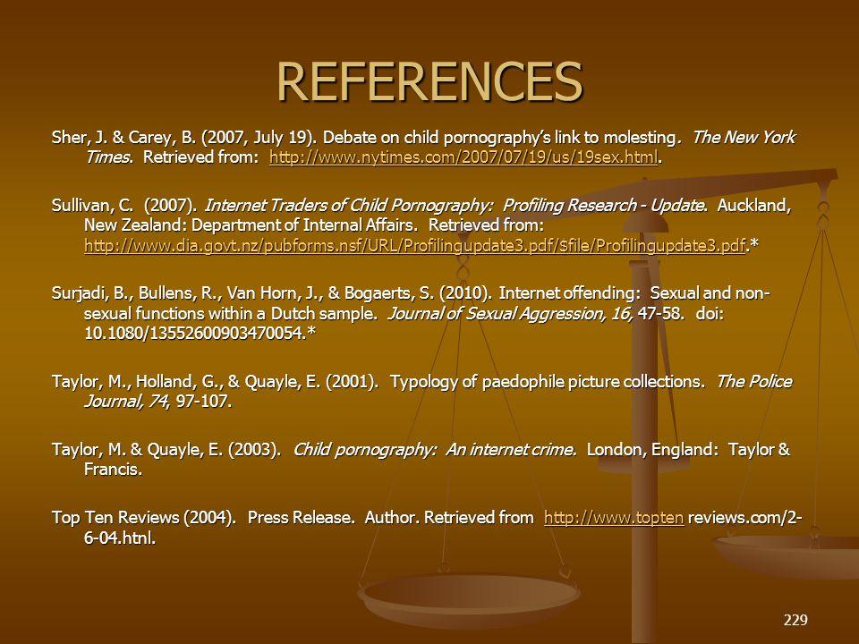 REFERENCES Sher, J.& Carey, B. (2007, July 19). Debate on child pornographys link to molesting.