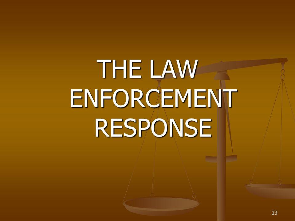 THE LAW ENFORCEMENT RESPONSE 23