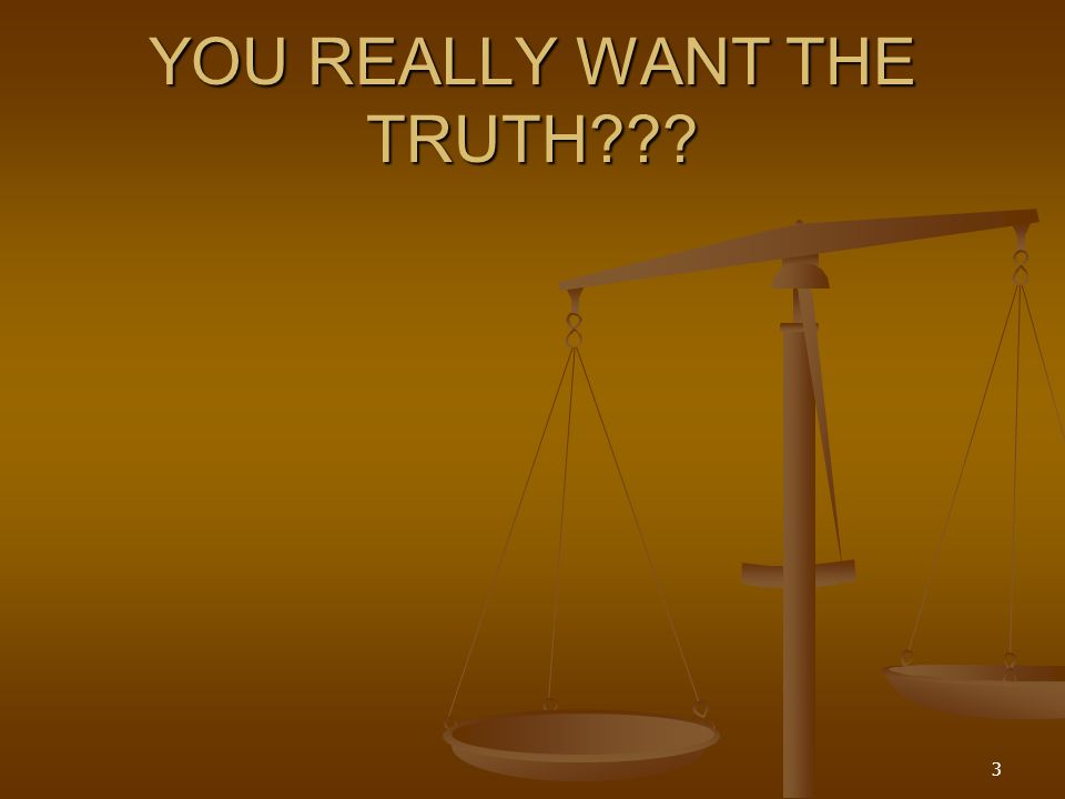 YOU REALLY WANT THE TRUTH??? 3