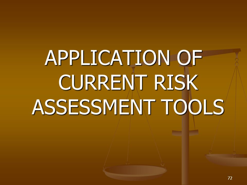 APPLICATION OF CURRENT RISK ASSESSMENT TOOLS 72