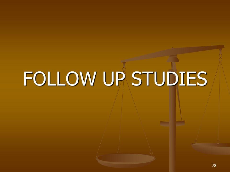 FOLLOW UP STUDIES 78