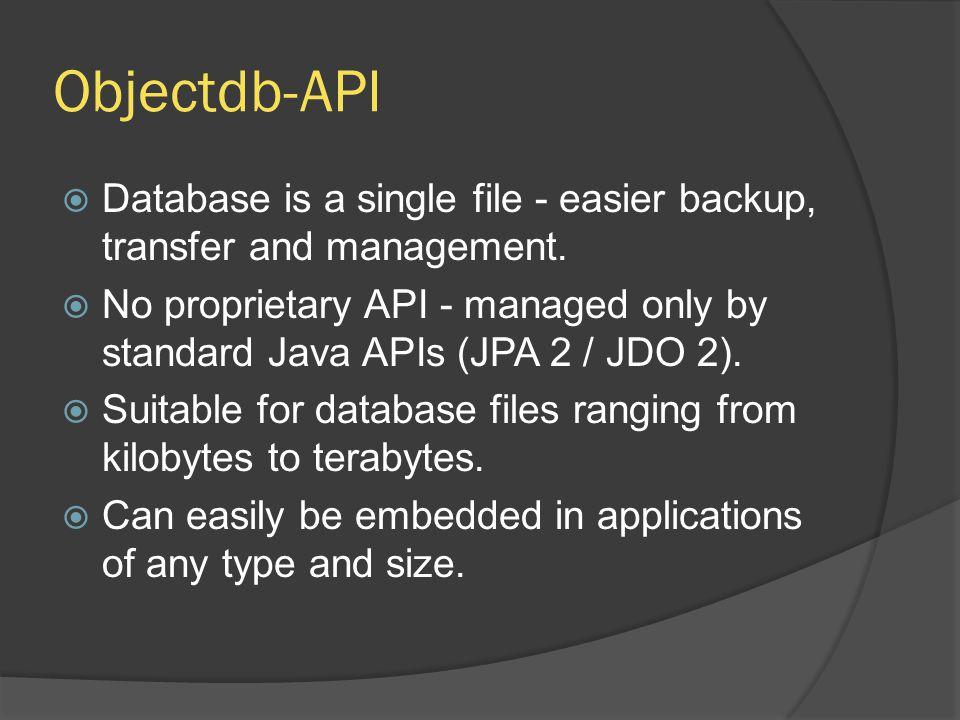 Objectdb-API Database is a single file - easier backup, transfer and management.