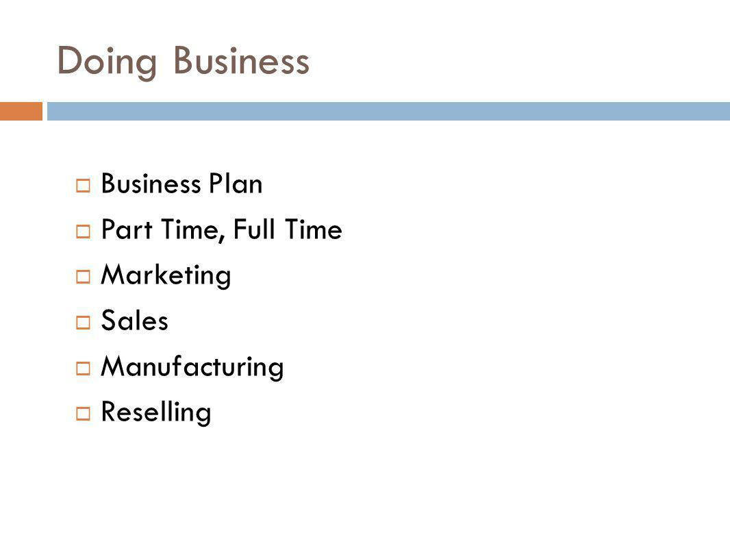 Doing Business Business Plan Part Time, Full Time Marketing Sales Manufacturing Reselling
