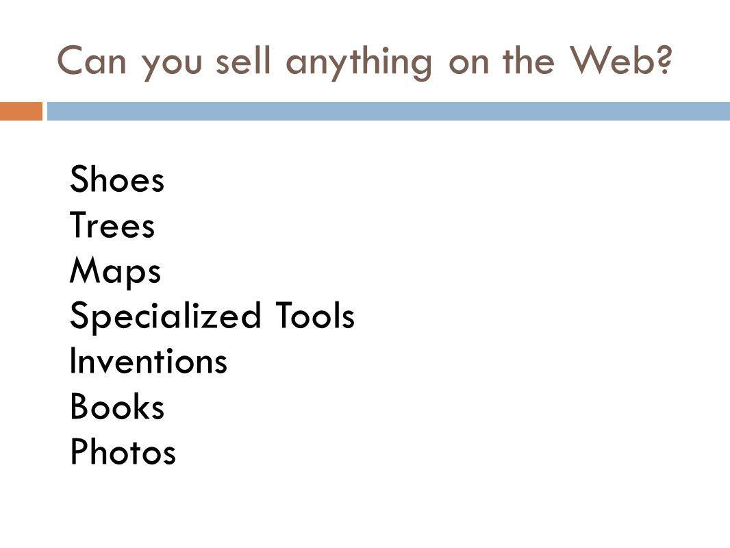 Can you sell anything on the Web? Shoes Trees Maps Specialized Tools Inventions Books Photos