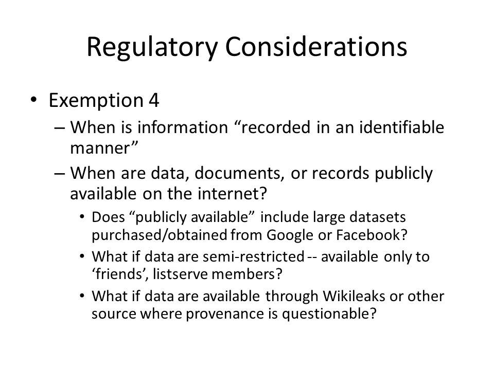 Regulatory Considerations Exemption 4 – When is information recorded in an identifiable manner – When are data, documents, or records publicly availab
