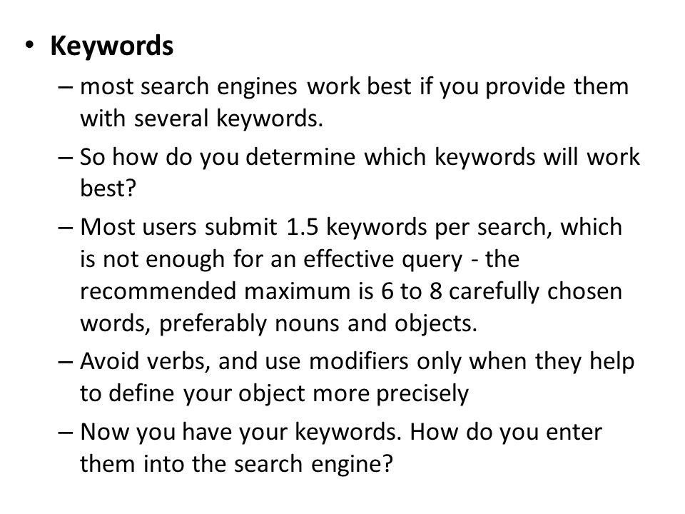 Keywords – most search engines work best if you provide them with several keywords. – So how do you determine which keywords will work best? – Most us