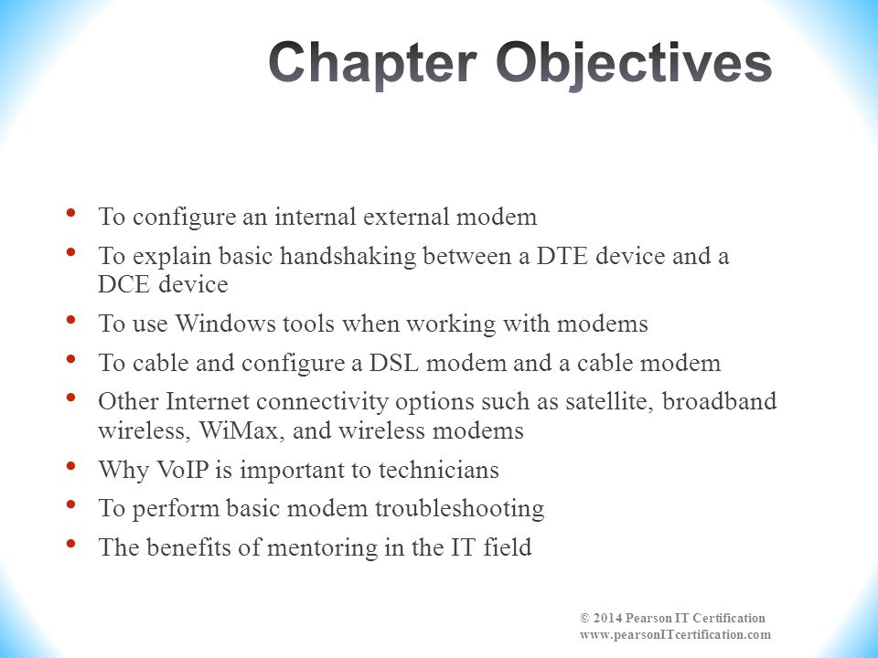 To configure an internal external modem To explain basic handshaking between a DTE device and a DCE device To use Windows tools when working with mode