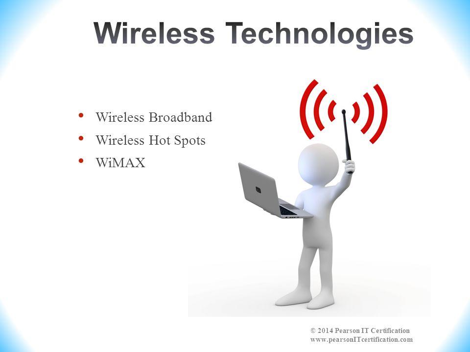 Wireless Broadband Wireless Hot Spots WiMAX © 2014 Pearson IT Certification www.pearsonITcertification.com
