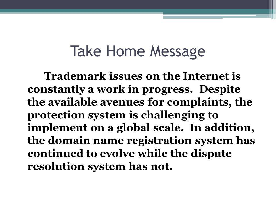 Take Home Message Trademark issues on the Internet is constantly a work in progress.
