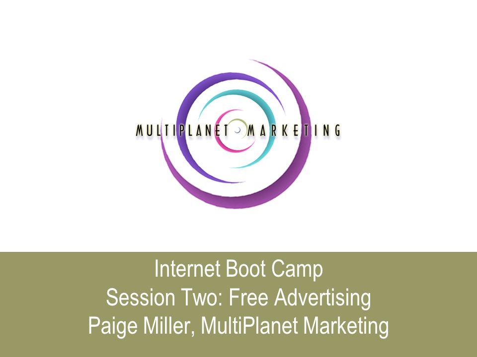 Internet Boot Camp Session Two: Free Advertising Paige Miller, MultiPlanet Marketing