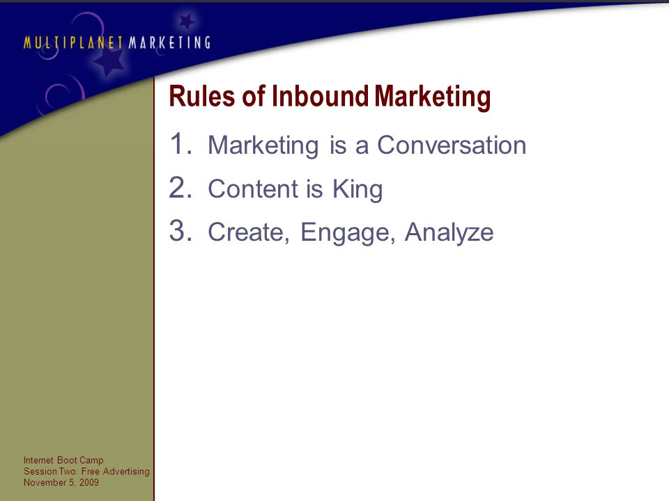 Internet Boot Camp Session Two: Free Advertising November 5, 2009 Rules of Inbound Marketing 1.
