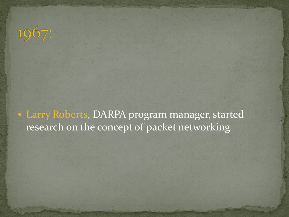Larry Roberts, DARPA program manager, started research on the concept of packet networking