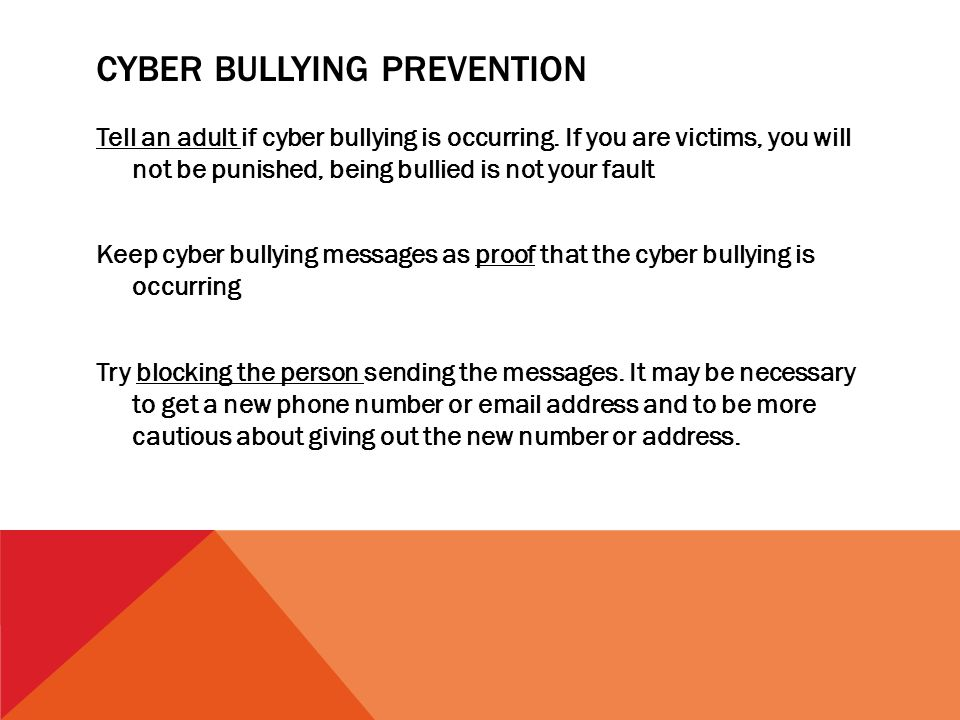 CYBER BULLYING PREVENTION Tell an adult if cyber bullying is occurring. If you are victims, you will not be punished, being bullied is not your fault