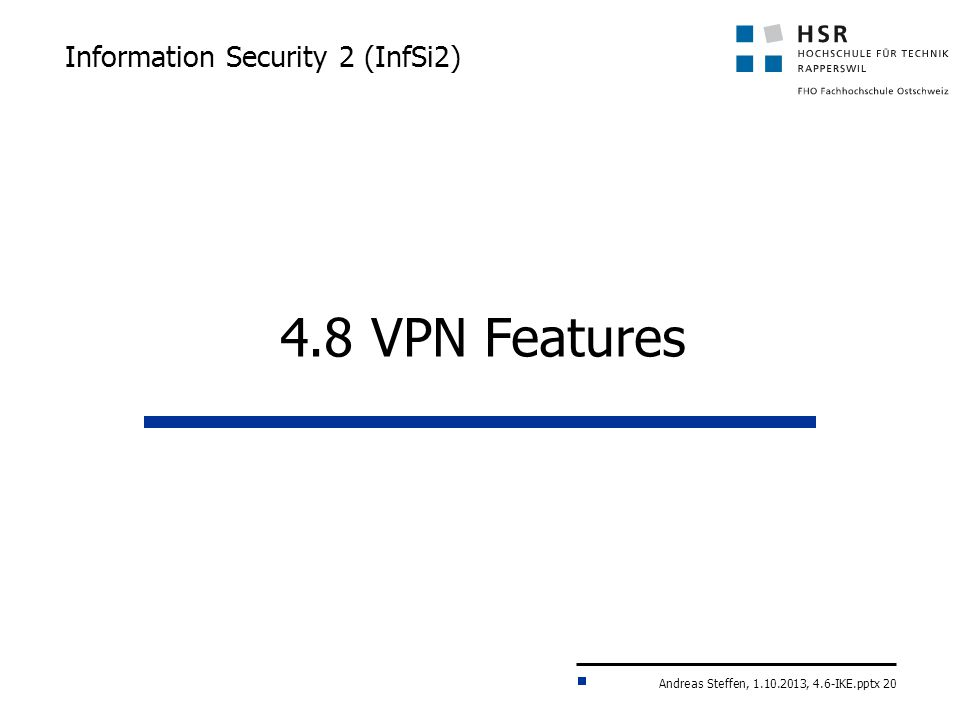 Andreas Steffen, 1.10.2013, 4.6-IKE.pptx 20 Information Security 2 (InfSi2) 4.8 VPN Features