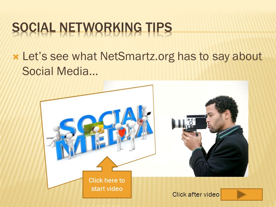 Lets see what NetSmartz.org has to say about Social Media… Click here to start video Click after video
