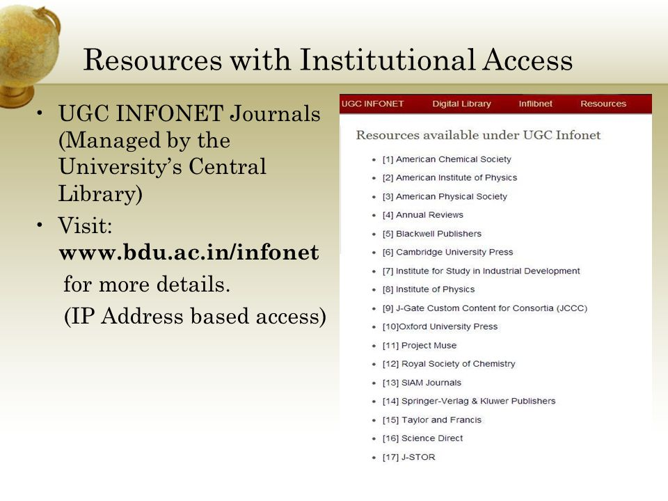 Resources with Institutional Access UGC INFONET Journals (Managed by the Universitys Central Library) Visit: www.bdu.ac.in/infonet for more details.