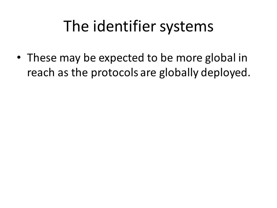 The identifier systems These may be expected to be more global in reach as the protocols are globally deployed.