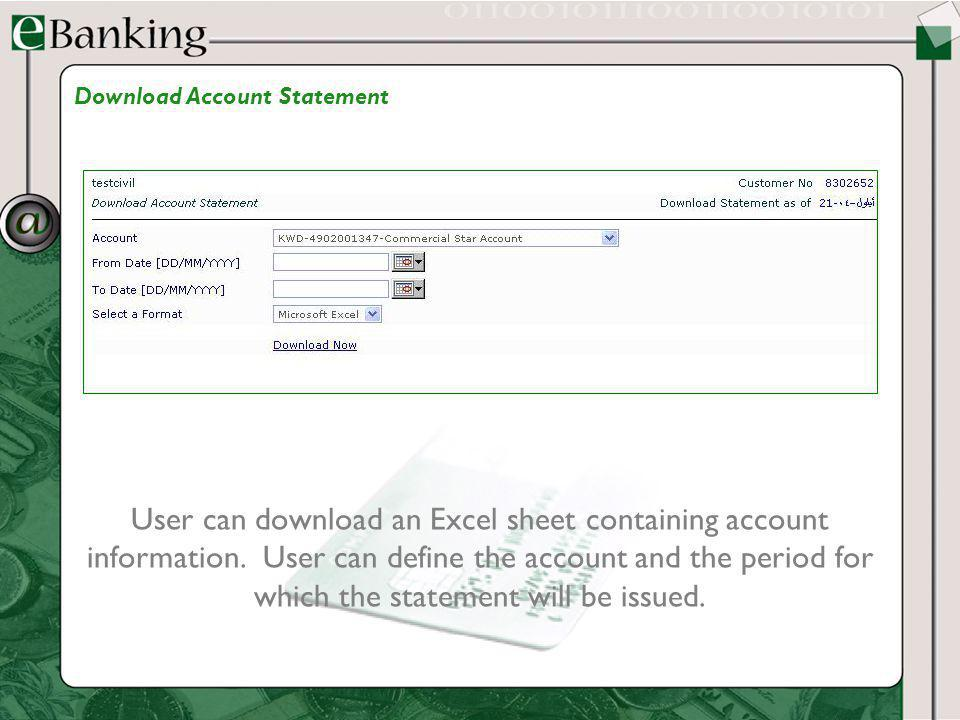 User can download an Excel sheet containing account information. User can define the account and the period for which the statement will be issued. Do