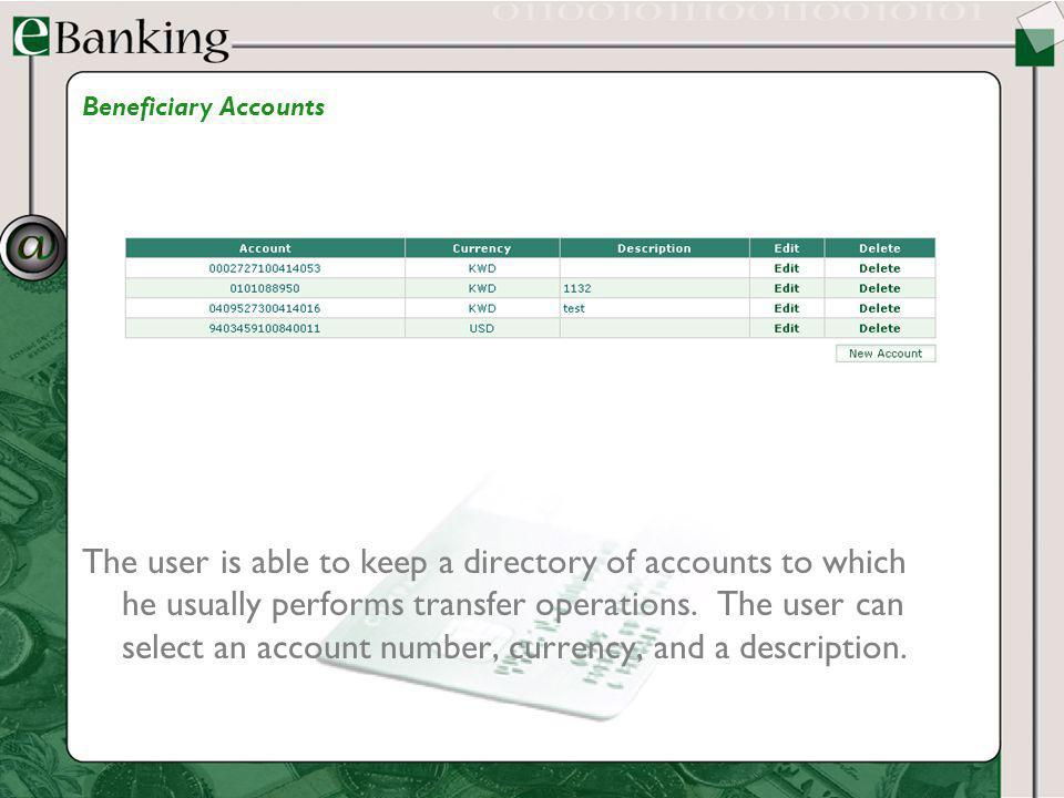 The user is able to keep a directory of accounts to which he usually performs transfer operations. The user can select an account number, currency, an
