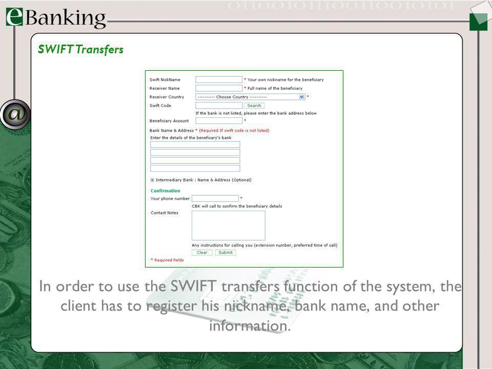 In order to use the SWIFT transfers function of the system, the client has to register his nickname, bank name, and other information. SWIFT Transfers