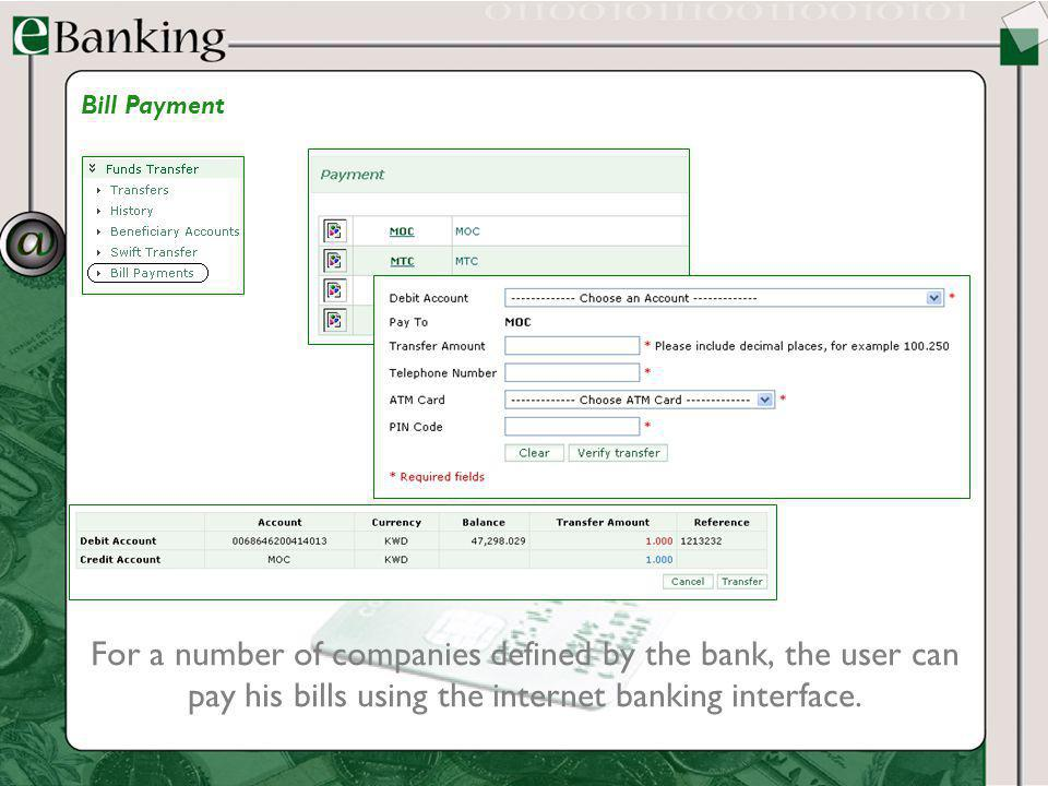 For a number of companies defined by the bank, the user can pay his bills using the internet banking interface. Bill Payment