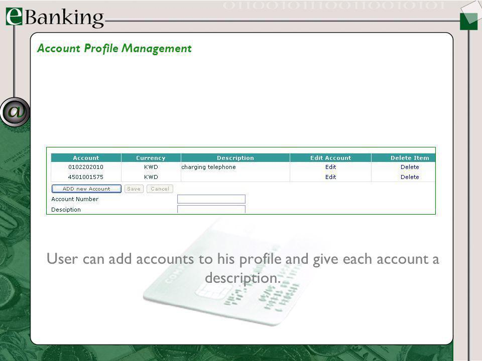 User can add accounts to his profile and give each account a description. Account Profile Management
