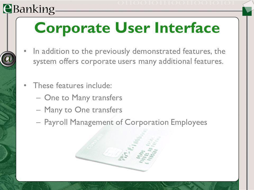 Corporate User Interface In addition to the previously demonstrated features, the system offers corporate users many additional features. These featur