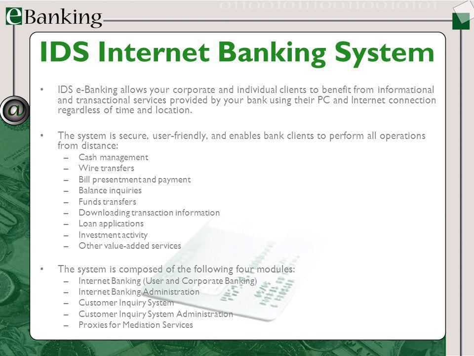 IDS Internet Banking System IDS e-Banking allows your corporate and individual clients to benefit from informational and transactional services provid