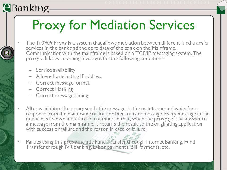 Proxy for Mediation Services The Tr0909 Proxy is a system that allows mediation between different fund transfer services in the bank and the core data
