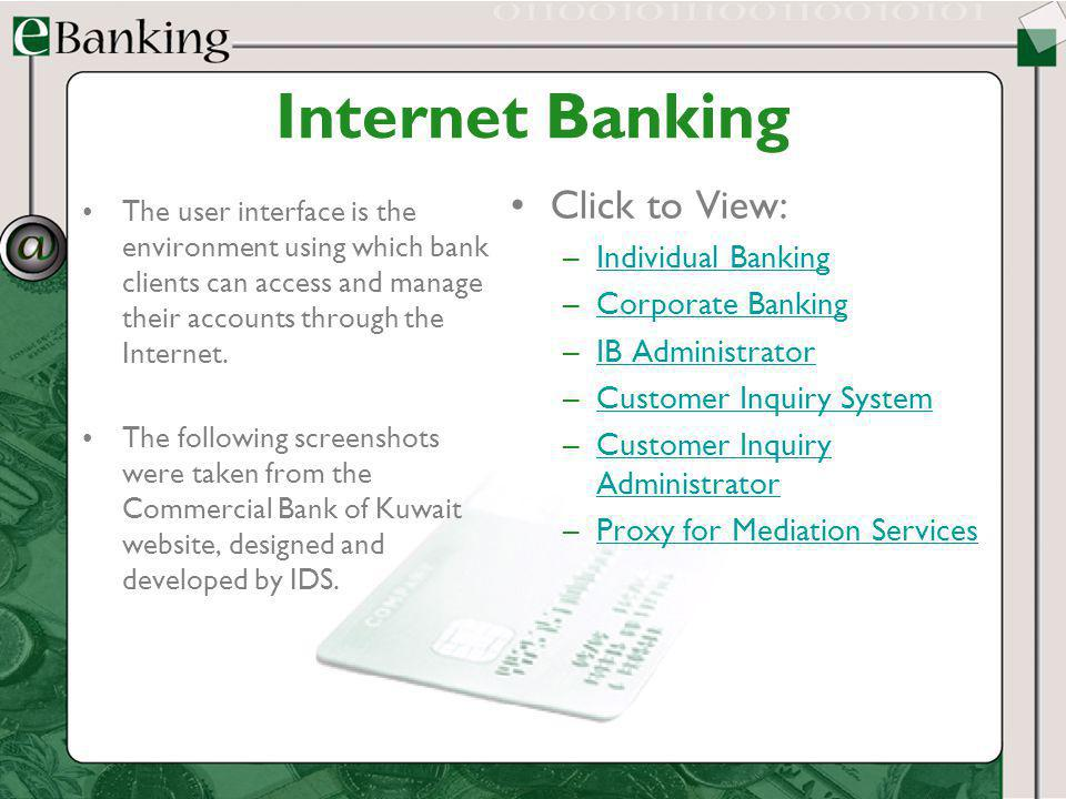 Internet Banking The user interface is the environment using which bank clients can access and manage their accounts through the Internet. The followi