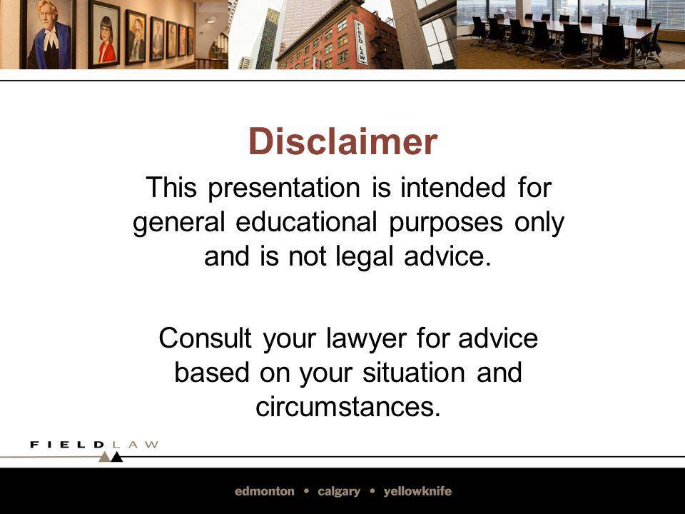 Disclaimer This presentation is intended for general educational purposes only and is not legal advice. Consult your lawyer for advice based on your s