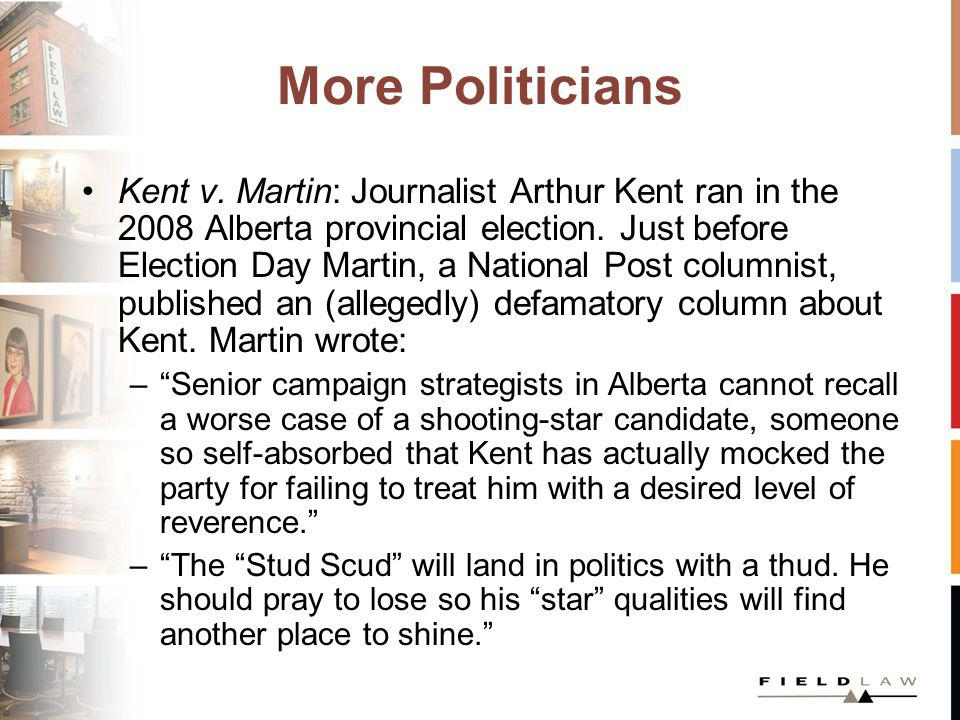 More Politicians Kent v. Martin: Journalist Arthur Kent ran in the 2008 Alberta provincial election. Just before Election Day Martin, a National Post