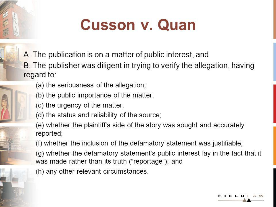 Cusson v. Quan A. The publication is on a matter of public interest, and B. The publisher was diligent in trying to verify the allegation, having rega