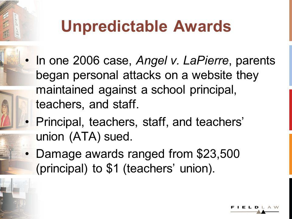 Unpredictable Awards In one 2006 case, Angel v. LaPierre, parents began personal attacks on a website they maintained against a school principal, teac