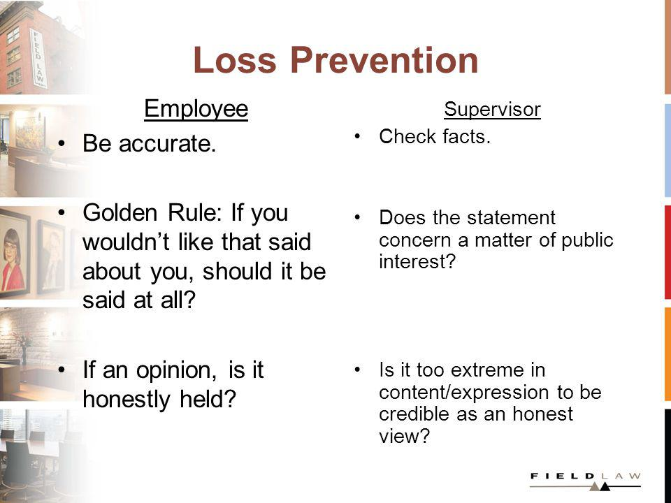 Loss Prevention Employee Be accurate. Golden Rule: If you wouldnt like that said about you, should it be said at all? If an opinion, is it honestly he