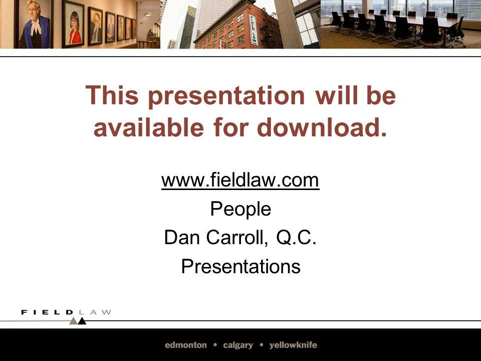 This presentation will be available for download. www.fieldlaw.com People Dan Carroll, Q.C. Presentations
