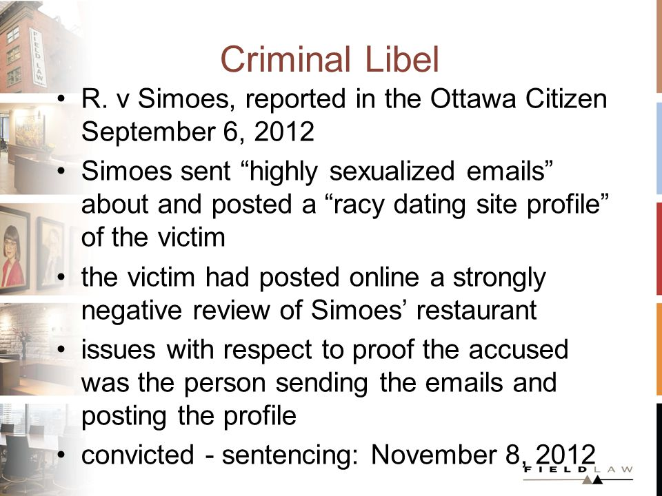 Criminal Libel R. v Simoes, reported in the Ottawa Citizen September 6, 2012 Simoes sent highly sexualized emails about and posted a racy dating site